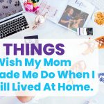 Five Things I Wish My Mom Made Me Do When I Still Lived At Home